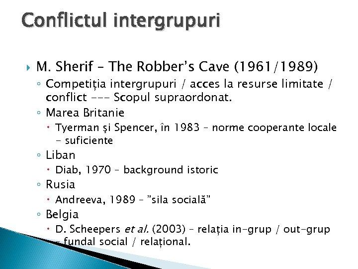 Conflictul intergrupuri M. Sherif – The Robber's Cave (1961/1989) ◦ Competiția intergrupuri / acces