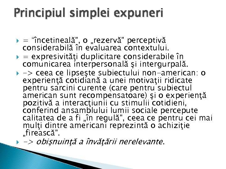 """Principiul simplei expuneri = """"încetineală"""", o """"rezervă"""" perceptivă considerabilă în evaluarea contextului. = expresivităţi"""