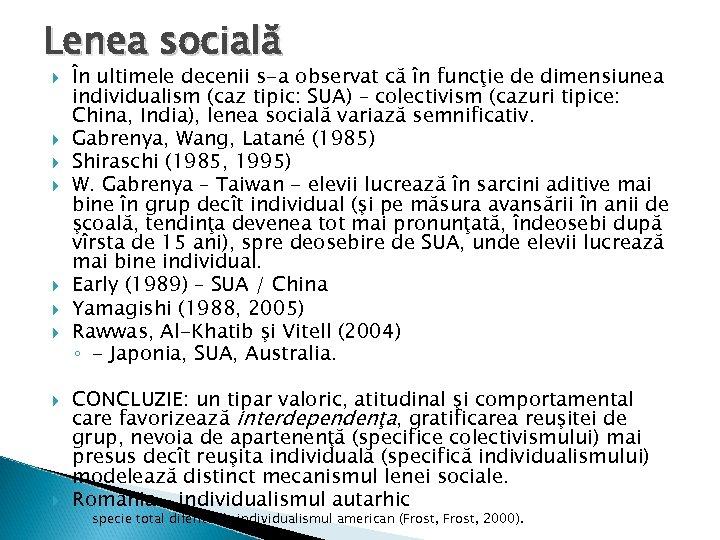 Lenea socială În ultimele decenii s-a observat că în funcţie de dimensiunea individualism (caz