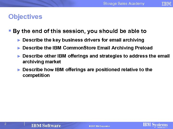 Storage Sales Academy Objectives § By the end of this session, you should be