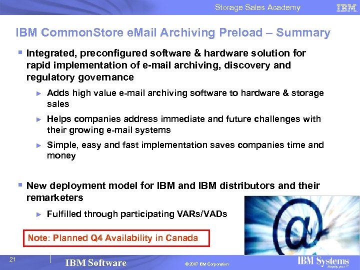 Storage Sales Academy IBM Common. Store e. Mail Archiving Preload – Summary § Integrated,