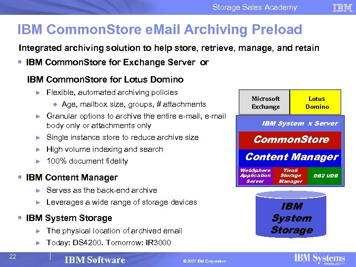 Storage Sales Academy IBM Common. Store e. Mail Archiving Preload Integrated archiving solution to
