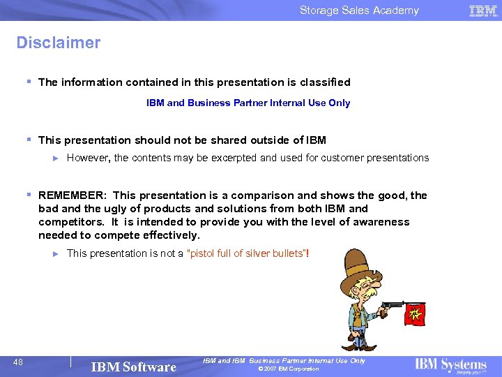 Storage Sales Academy Disclaimer § The information contained in this presentation is classified IBM
