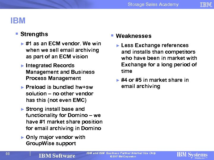 Storage Sales Academy IBM § Strengths § Weaknesses ► #1 as an ECM vendor.