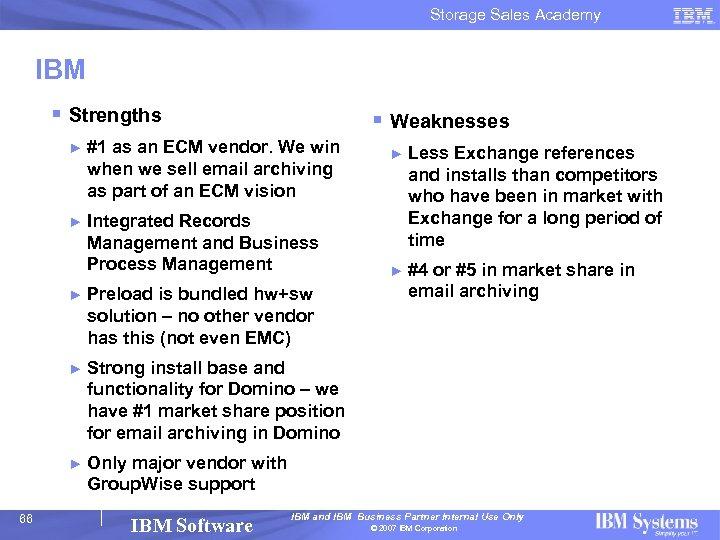 Storage Sales Academy IBM § Strengths § Weaknesses ► #1 as an ECM vendor.