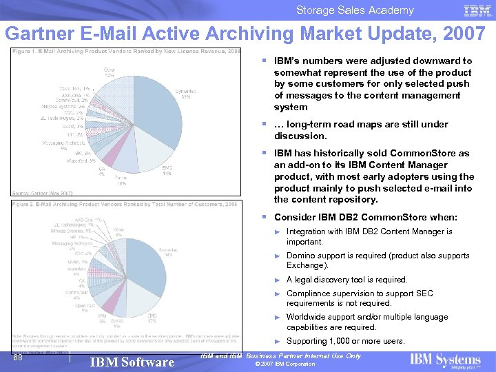 Storage Sales Academy Gartner E-Mail Active Archiving Market Update, 2007 § IBM's numbers were