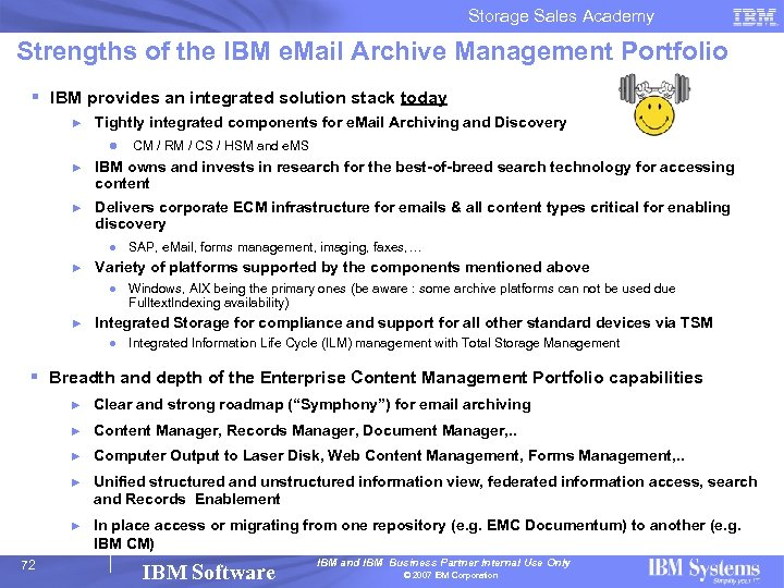 Storage Sales Academy Strengths of the IBM e. Mail Archive Management Portfolio § IBM