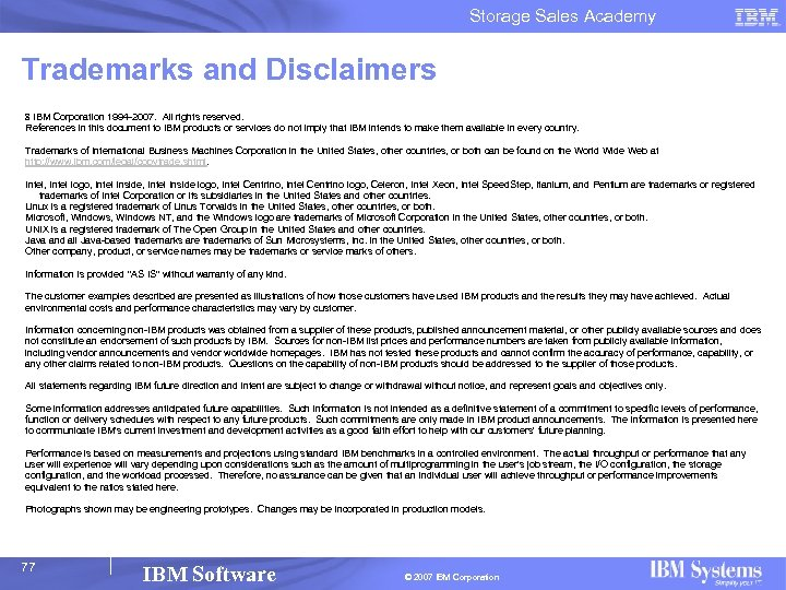 Storage Sales Academy Trademarks and Disclaimers 8 IBM Corporation 1994 -2007. All rights reserved.