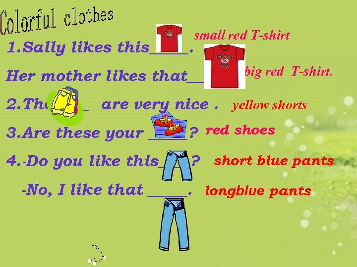 1. Sally likes this_____. small red T-shirt Her mother likes that_____. big red T-shirt.