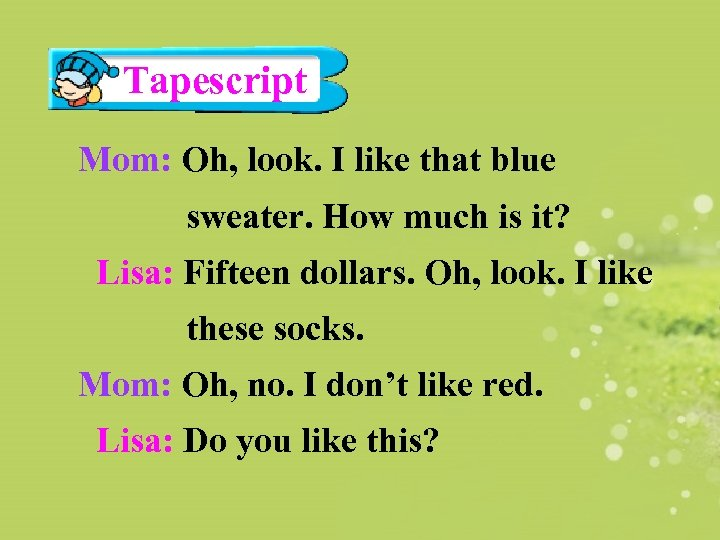 Tapescript Mom: Oh, look. I like that blue sweater. How much is it? Lisa: