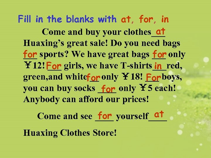 Fill in the blanks with at, for, in at Come and buy your clothes___