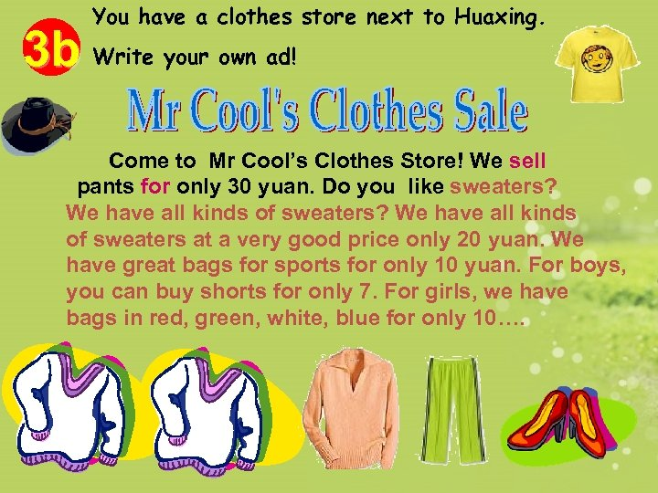 You have a clothes store next to Huaxing. 3 b Write your own ad!