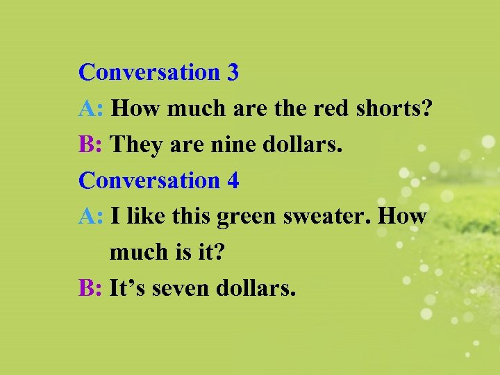 Conversation 3 A: How much are the red shorts? B: They are nine dollars.
