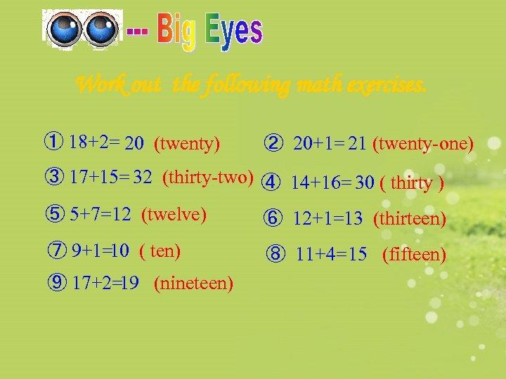 Work out the following math exercises. ① 18+2= 20 (twenty) ② 20+1= 21 (twenty-one)