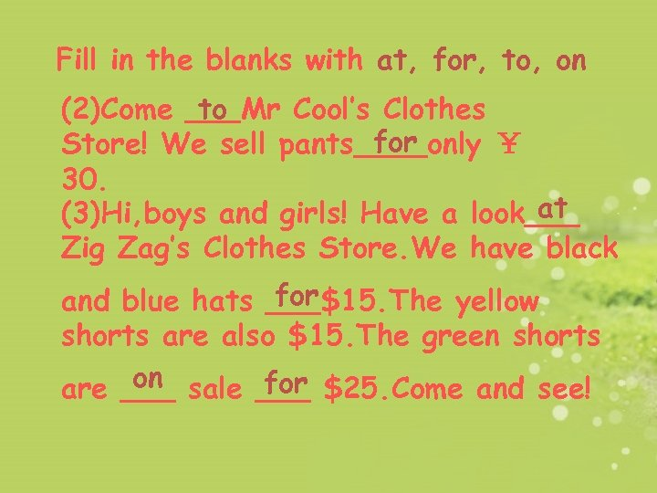 Fill in the blanks with at, for, to, on   (2)Come ___Mr Cool's Clothes