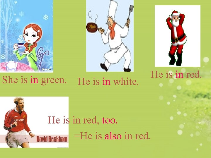 She is in green. He is in white. He is in red, too. =He