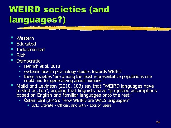 WEIRD societies (and languages? ) § § § Western Educated Industrialized Rich Democratic §