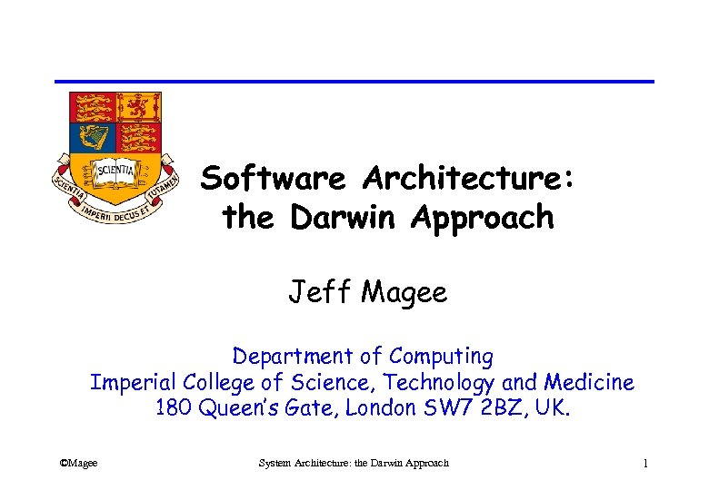 Software Architecture: the Darwin Approach Jeff Magee Department of Computing Imperial College of Science,