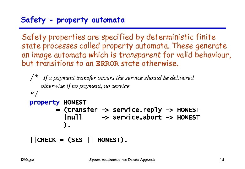 Safety - property automata Safety properties are specified by deterministic finite state processes called