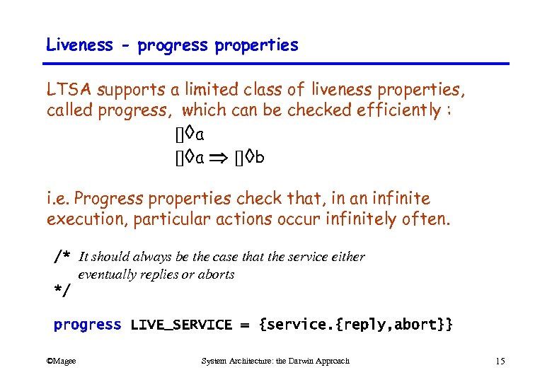 Liveness - progress properties LTSA supports a limited class of liveness properties, called progress,