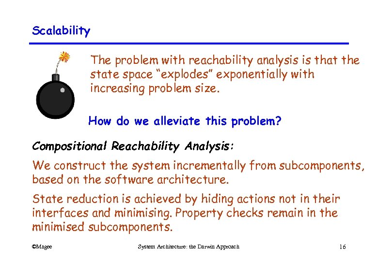 """Scalability The problem with reachability analysis is that the state space """"explodes"""" exponentially with"""