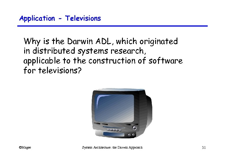 Application - Televisions Why is the Darwin ADL, which originated in distributed systems research,