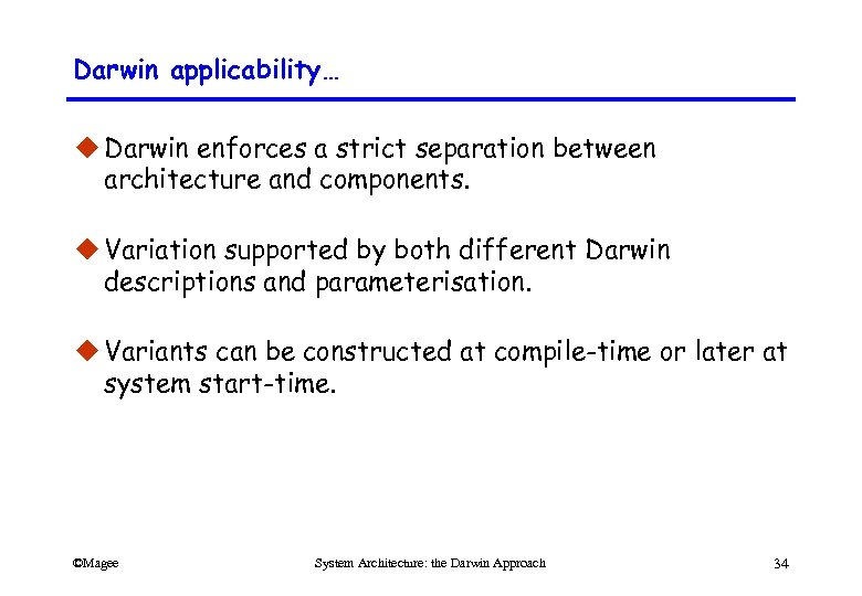 Darwin applicability… u Darwin enforces a strict separation between architecture and components. u Variation