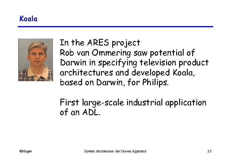 Koala In the ARES project Rob van Ommering saw potential of Darwin in specifying
