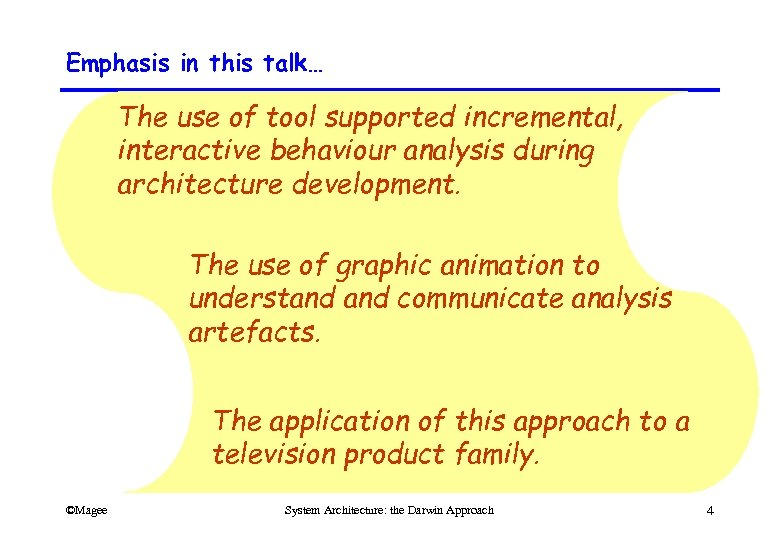Emphasis in this talk… The use of tool supported incremental, interactive behaviour analysis during