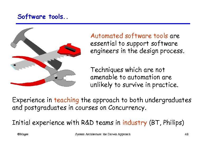 Software tools. . Automated software tools are essential to support software engineers in the