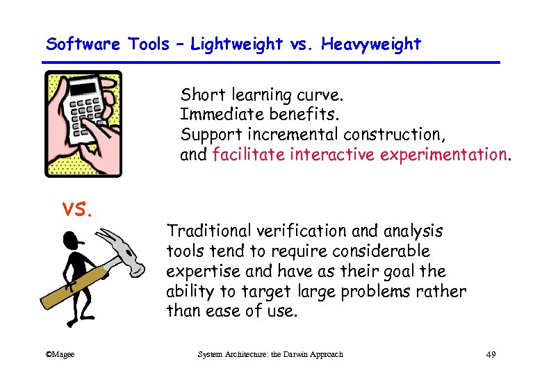 Software Tools – Lightweight vs. Heavyweight Short learning curve. Immediate benefits. Support incremental construction,