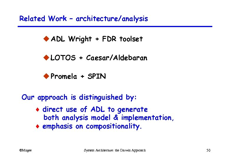 Related Work – architecture/analysis u ADL Wright + FDR toolset u LOTOS + Caesar/Aldebaran