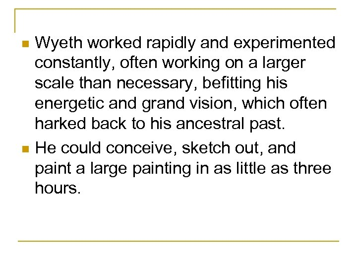Wyeth worked rapidly and experimented constantly, often working on a larger scale than necessary,
