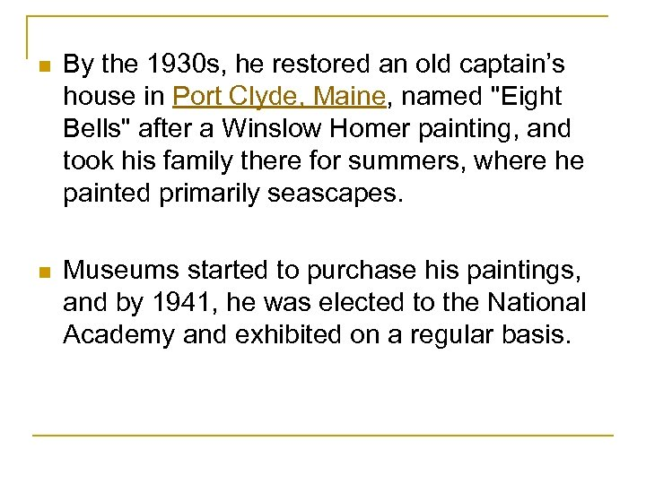 n By the 1930 s, he restored an old captain's house in Port Clyde,