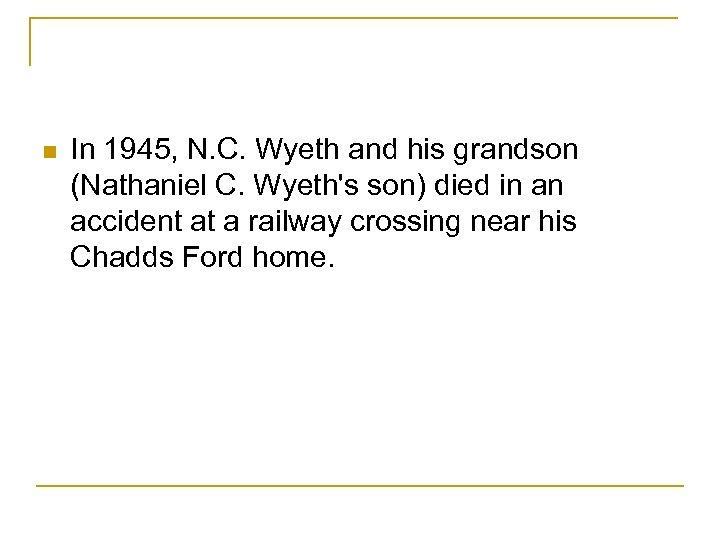 n In 1945, N. C. Wyeth and his grandson (Nathaniel C. Wyeth's son) died