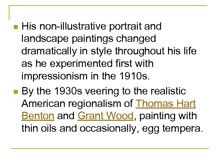His non-illustrative portrait and landscape paintings changed dramatically in style throughout his life as