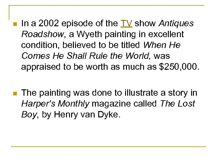 n In a 2002 episode of the TV show Antiques Roadshow, a Wyeth painting