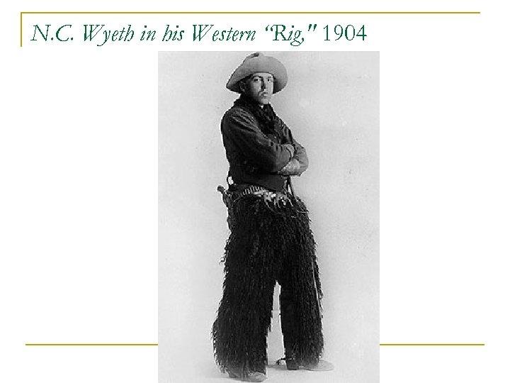 """N. C. Wyeth in his Western """"Rig,"""