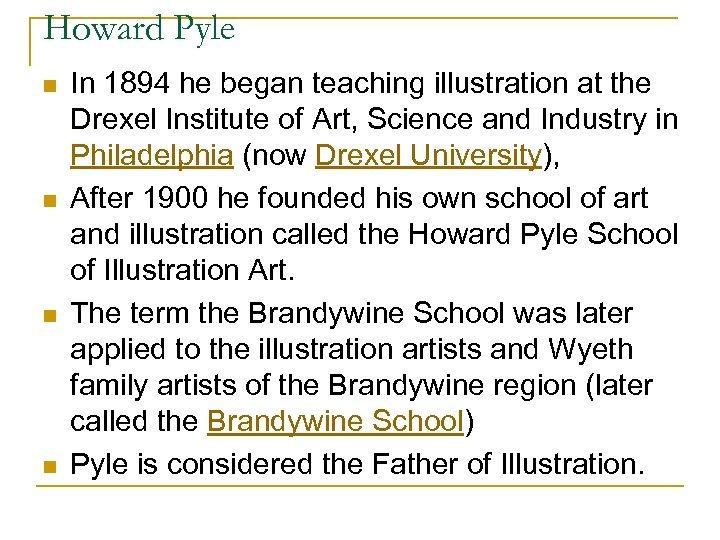 Howard Pyle n n In 1894 he began teaching illustration at the Drexel Institute
