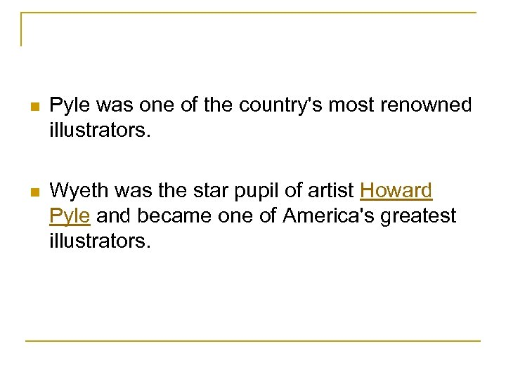 n Pyle was one of the country's most renowned illustrators. n Wyeth was the