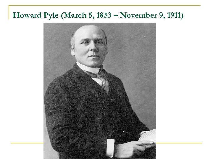 Howard Pyle (March 5, 1853 – November 9, 1911)