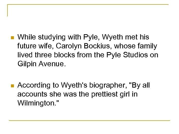 n While studying with Pyle, Wyeth met his future wife, Carolyn Bockius, whose family