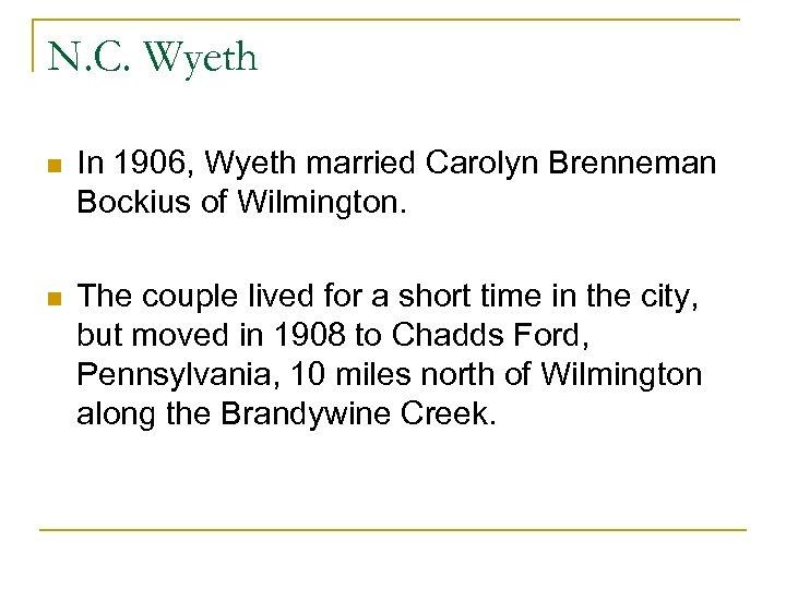 N. C. Wyeth n In 1906, Wyeth married Carolyn Brenneman Bockius of Wilmington. n