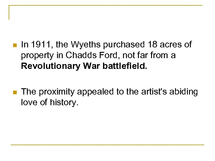n In 1911, the Wyeths purchased 18 acres of property in Chadds Ford, not