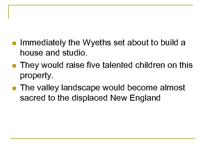 n n n Immediately the Wyeths set about to build a house and studio.