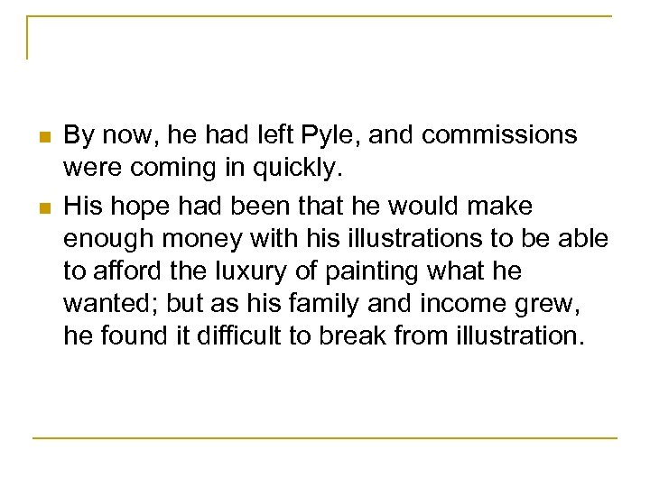 n n By now, he had left Pyle, and commissions were coming in quickly.