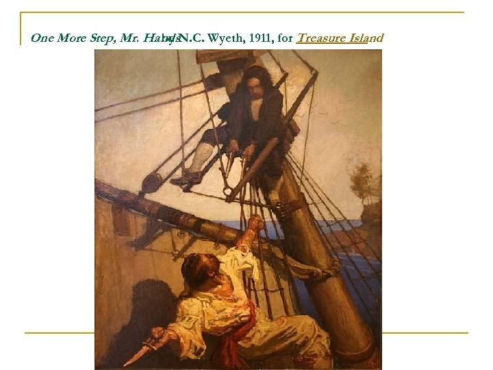 One More Step, Mr. Hands. N. C. Wyeth, 1911, for Treasure Island by