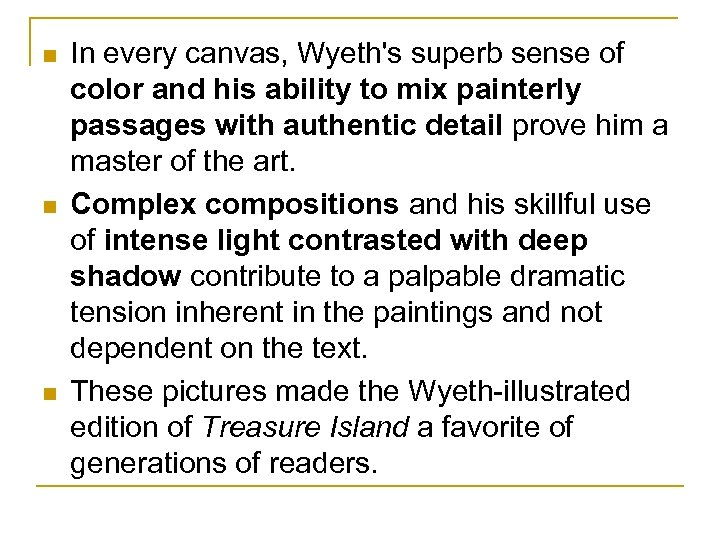 n n n In every canvas, Wyeth's superb sense of color and his ability
