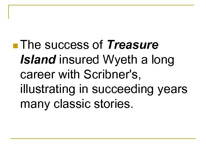 n The success of Treasure Island insured Wyeth a long career with Scribner's, illustrating