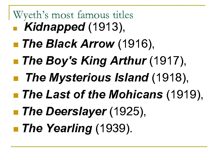 Wyeth's most famous titles n Kidnapped (1913), n The Black Arrow (1916), n The